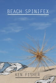 Beach Spinifex ebook by Ken Fisher