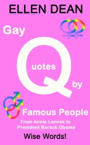 Gay Quotes by Famous People from Annie Lennox to President Barack Obama ebook by Ellen Dean