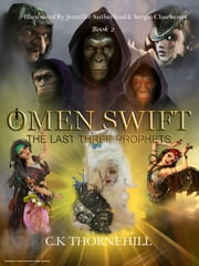 The Chronicles Of Omen Swift The Last Three Prophets ebook by C.K Thornehill