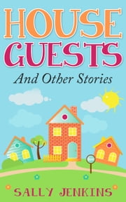 House Guests and Other Stories ebook by Sally Jenkins,Iain Pattison