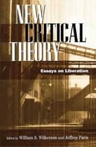 New Critical Theory - Essays on Liberation ebook by William S. Wilkerson, Jeffrey Paris