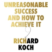 Unreasonable Success and How to Achieve It - Unlocking the Nine Secrets of People Who Changed the World audiobook by Richard Koch