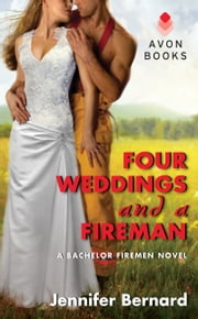 Four Weddings and a Fireman - A Bachelor Firemen Novel ebook by Jennifer Bernard