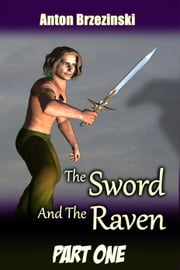 The Sword and The Raven, Part One ebook by Anton Brzezinski