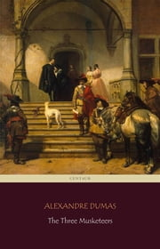 The Three Musketeers (Centaur Classics) [The 100 greatest novels of all time - #90] ebook by Alexandre Dumas,Centaur Classics