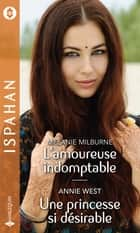 L'amoureuse indomptable - Une princesse si désirable ebook by Melanie Milburne, Annie West