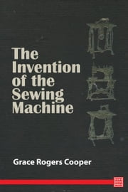 The Invention of the Sewing Machine ebook by Grace Rogers Cooper