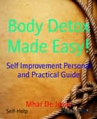 Body Detox Made Easy! - Self Improvement Personal and Practical Guide ebook by Mhar De Jesus