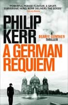 German Requiem - Bernie Gunther Thriller 3 ebook by Philip Kerr