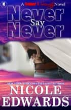 Never Say Never ebook by Nicole Edwards