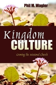 Kingdom Culture ebook by Wagler, Phil M.