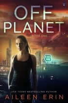 Off Planet ebook by Aileen Erin