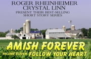 Amish Forever - Volume 11 - Follow Your Heart ebook by Roger Rheinheimer,Crystal Linn