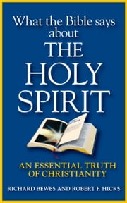 What the Bible Says about the Holy Spirit - An Essential Truth of Christianity ebook by Richard Bewes,Robert F. Hicks