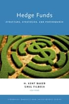 Hedge Funds - Structure, Strategies, and Performance ebook by H. Kent Baker, Greg Filbeck