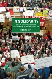 In Solidarity - Essays on Working-Class Organization and Strategy in the United States ebook by Kim Moody