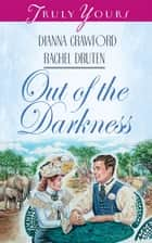 Out Of The Darkness ebook by Dianna Crawford, Rachel Druten