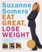 Suzanne Somers' Eat Great, Lose Weight ebook by Suzanne Somers,Barbara M. Dixon