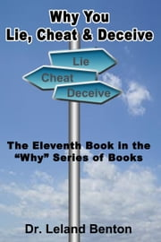 Why You Lie, Cheat & Deceive ebook by Dr. Leland Benton