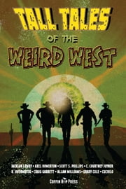 Tall Tales Of The Weird West ebook by Axel Howerton,Jackon Lowry,Scott S. Phillips