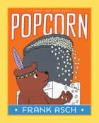 Popcorn - With Audio Recording ebook by Frank Asch, Frank Asch