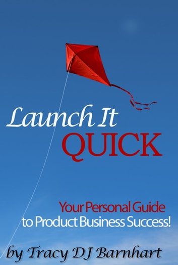 Launch It Quick - Your Personal Guide to Product Business Success ebook by Tracy DJ Barnhart