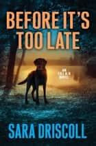 Before It's Too Late ebook by Sara Driscoll