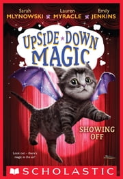 Showing Off (Upside-Down Magic #3) ebook by Emily Jenkins,Sarah Mlynowski,Lauren Myracle