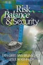 Risk Balance and Security ebook by Leslie W. Kennedy, Dr. Erin Gibbs Van Brunschot