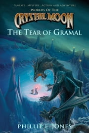 Worlds of the Crystal Moon - The Tear of Gramal ebook by Phillip E. Jones