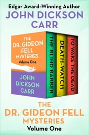 The Dr. Gideon Fell Mysteries Volume One - The Blind Barber, Death-Watch, and To Wake the Dead ebook by John Dickson Carr