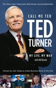Call Me Ted ebook by Ted Turner,Bill Burke