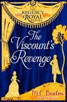 The Viscount's Revenge - Regency Royal 12 ebook by M.C. Beaton