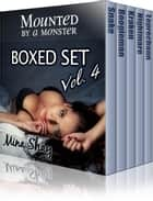 Mounted by a Monster: Boxed Set Volume 4 ebook by Mina Shay