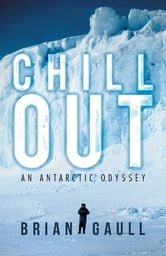 Chill Out - An Antarctic Odyssey ebook by Brian Gaull