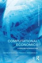 Computational Economics - A concise introduction ebook by Oscar Afonso, Paulo B. Vasconcelos