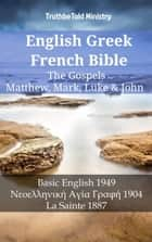 English Greek French Bible - The Gospels - Matthew, Mark, Luke & John - Basic English 1949 - Νεοελληνική Αγία Γραφή 1904 - La Sainte 1887 ekitaplar by TruthBeTold Ministry, Joern Andre Halseth, Samuel Henry Hooke