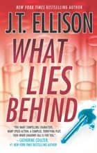 What Lies Behind (A Samantha Owens Novel, Book 4) ebook by J.T. Ellison