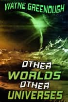 Other Worlds, Other Universes ebook by Wayne Greenough