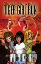 Tiger Girl Run ebook by David Michael