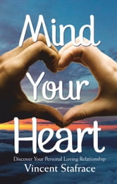 Mind Your Heart - Discover Your Personal Loving Relationship ebook by Vincent Stafrace