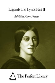 Legends and Lyrics Part II ebook by Adelaide Anne Procter