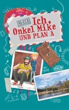 Ich, Onkel Mike und Plan A eBook by Alice Gabathuler