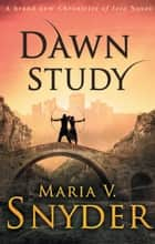Dawn Study (Study Series, Book 6) ebook by Maria V. Snyder