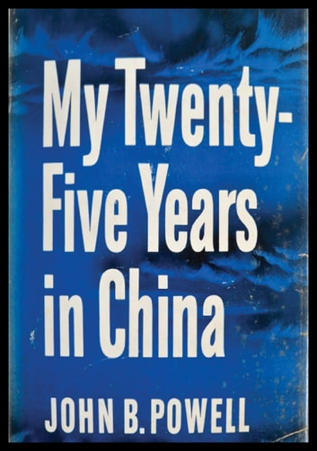 My Twenty-Five Years In China ebook by John B. Powell