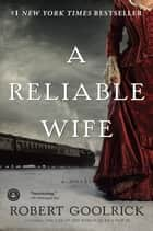 A Reliable Wife ebook by Robert Goolrick