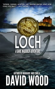 Loch- A Dane Maddock Adventure - Dane Maddock Adventures, #9 ebook by David Wood