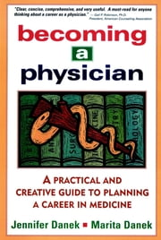 Becoming a Physician - A Practical and Creative Guide to Planning a Career in Medicine ebook by Jennifer Danek,Marita Danek