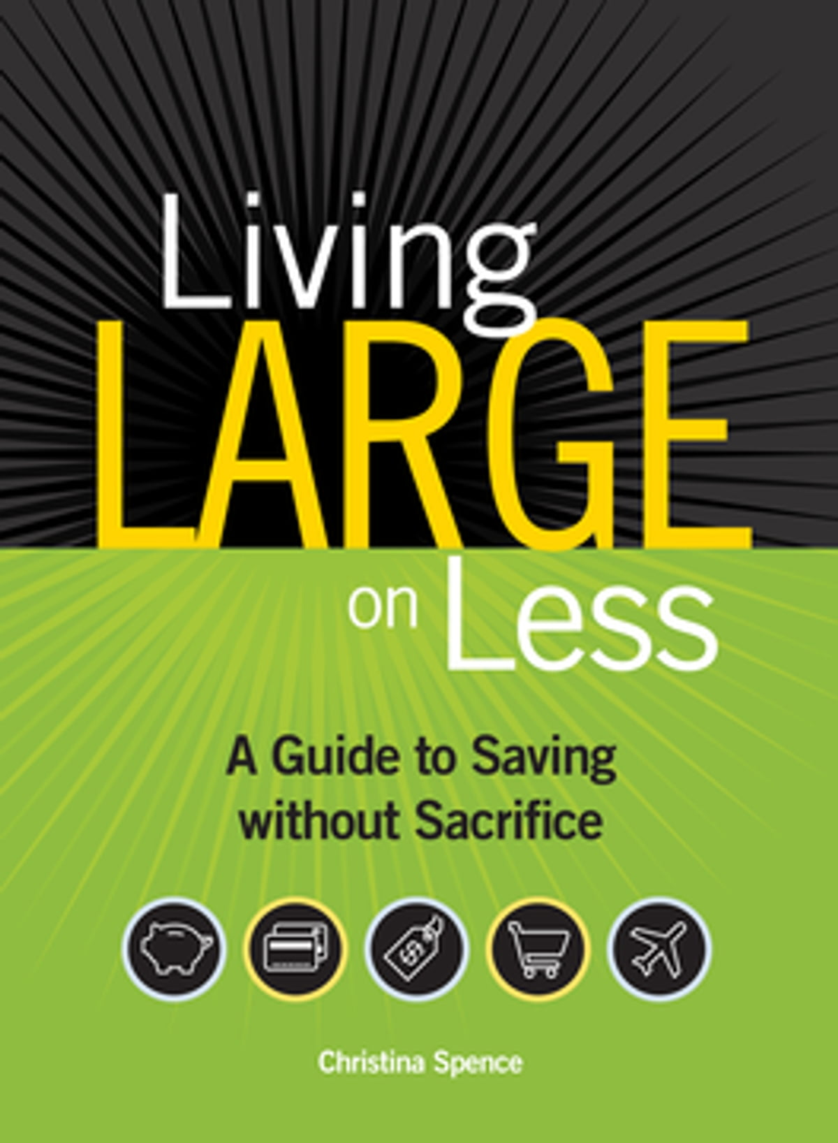 Living Large On Less eBook by Christina Spence - 9781440313745 | Rakuten  Kobo