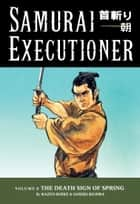 Samurai Executioner Volume 8: The Death Sign of Spring ebook by Kazuo Koike, Goseki Kojima